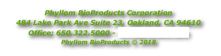 Phyllom BioProducts Corporation 484 Lake Park Ave Suite 23, Oakland, CA 94610 Office: 650.322.5000 - info@phyllom.com Phyllom BioProducts © 2018